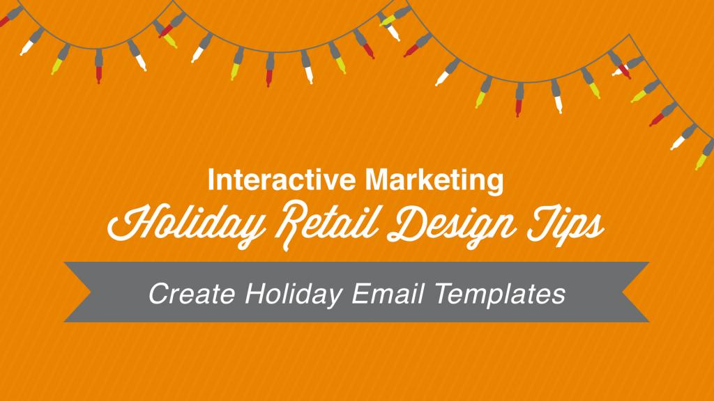 Holiday Retail Design Tips 2013: Create Holiday Email Templates #Video